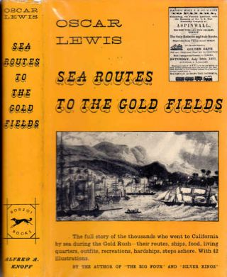 Sea Routes to the Gold Fields; The Migration by Water to California in 1849-1852. Oscar Lewis