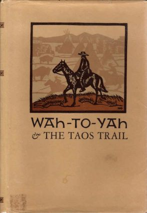 Wah-To-Yah & the Taos Trail; [With an Introduction by Carl I. Wheat and Illustrations from blocks designed and cut by Mallette Dean][from 1936 Grabhorn 3rd volume of the Third Series of Rare Americana]