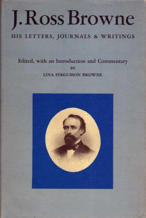 J. Ross Browne; His Letters, Journals and Writings