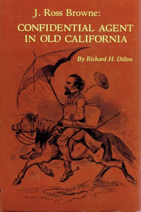 J. Ross Browne: Confidential Agent in Old California. Richard H. Dillion