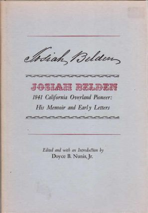 Josiah Belden; 1841 California Overland Pioneer: His Memoir and Early Letters
