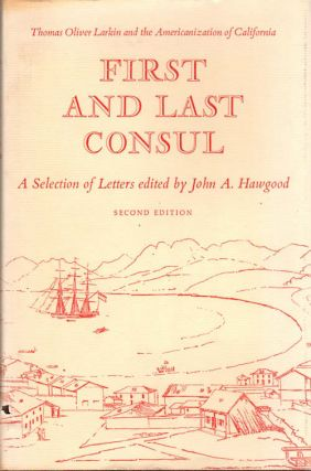 First and Last Consul; Thomas Oliver Larkin and the Americanization of California | A Selection...