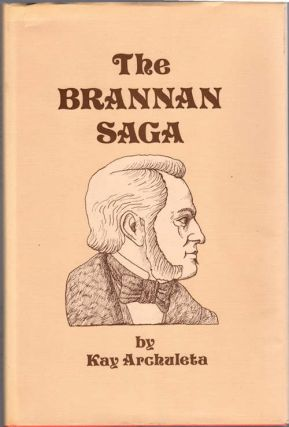 The Brannan Saga; [History of upper Napa Valley, California and the Town of Calistoga from 1823 to mid 1880's]. Kay Archuleta.