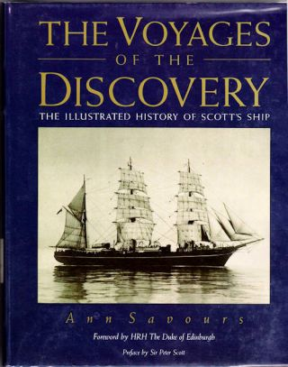 The Voyages of the Discovery; The Illustrated History of Scott's Ship. Ann Savours
