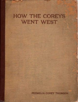 How the Coreys Went West; Fifty Years in Crossing the Continent. Permelia Corey Thomson