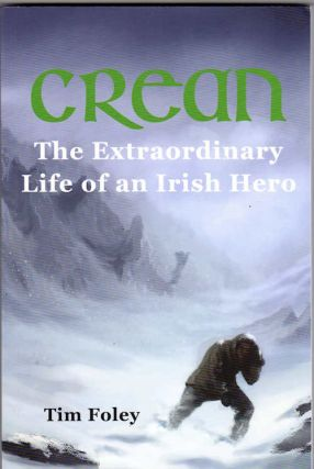 Crean; The Extraordinary Life of a Irish Hero. Tom Foley