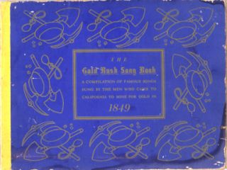 The Gold Rush Song Book; Comprising a group of twenty-five authentic ballads as they were sung by...