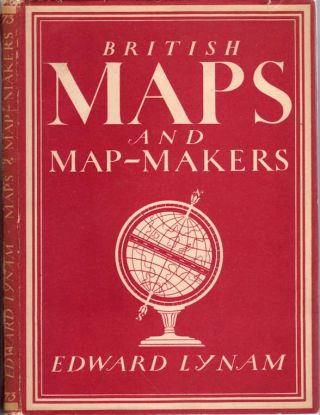 British Maps and Map-Makers; [Britain in Pictures series #73]. Edward Lynam.