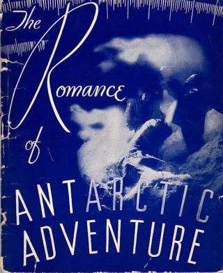 "With Byrd in the Antarctic in Picture and Story; [title on cover ""The Romance of Antarctic Adventure""]. rd."