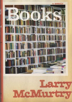 Books: A Memoir. Larry McMurtry