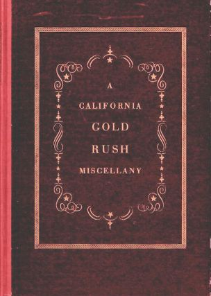 A California Gold Rush Miscellany; Comprising: The Original Journal of Alexander Barrington, Nine...