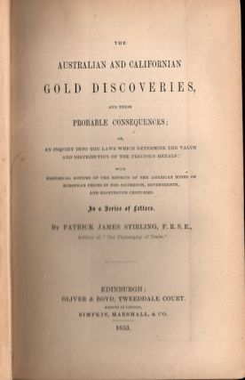 The Australian and Californian Gold Discoveries, and their Probable Consequences:; or An inquiry...