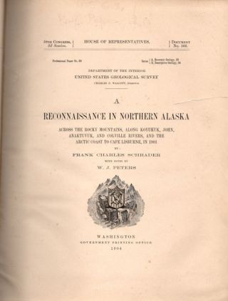 A Reconnaissance in Northern Alaska; Across the Rocky Mountains, Along Koyukuk, John, Anaktuvuk,...