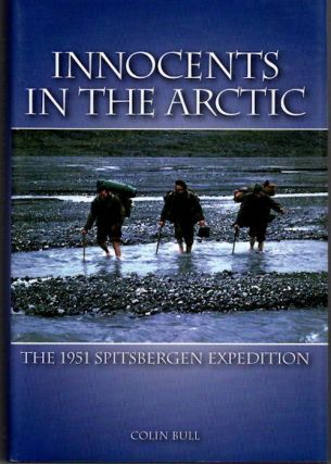 Innocents in the Arctic; The 1951 Spitsbergen Expedition. Colin Bull