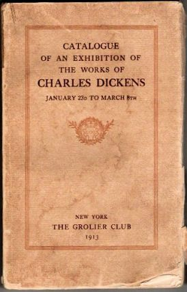 Catalogue of an Exhibition of the Works of Charles Dickens | January 23d to March 8th