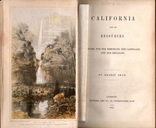 California and its Resources; A Work for the Merchant, the Capitalist, and the Emigrant. [early...