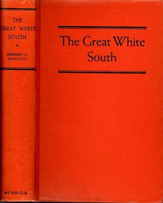 The Great White South or with Scott in the Antarctic; Being an Account of Experiences with...