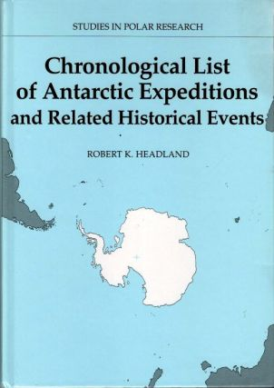 Chronological list of Antarctic expeditions and related historical events; [Reprint of 1989...