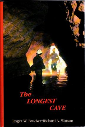 The Longest Cave; [from the Steve Fossett collection]. Roger W. Brucker, Richard A. Watson