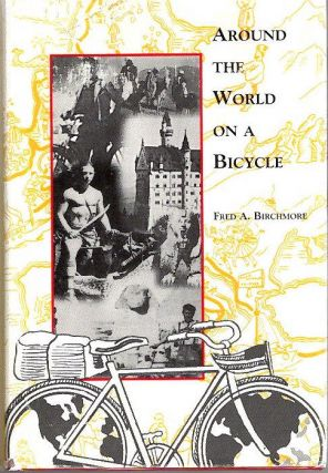 Around the World On a Bicycle; [from the Steve Fossett collection]. Fred A. Birchmore