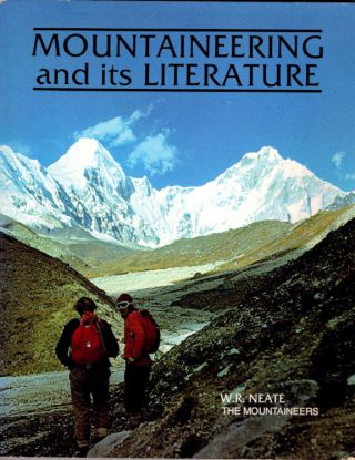 Mountaineering and its Literature; A descriptive bibliography of selected works published in the...