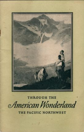 Through the American Wonderland | The Pacific Northwest. Burlington, Great Northern Quincy...
