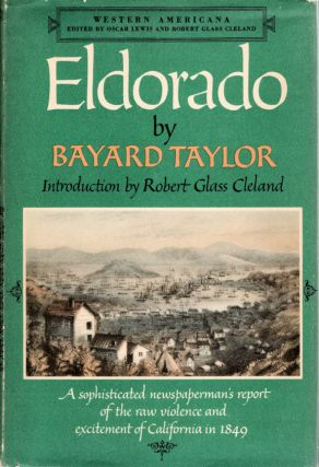 Eldorado; Or Adventures in the Path of Empire | Comprising a Voyage to California, via Panama | Life in San Francisco and Monterey | Pictures of the Gold Region, and Experiences of Mexican Travel [Introduction by Robert Glass Cleland]