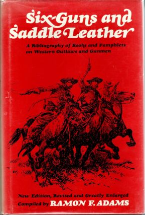 Six-Guns & Saddle Leather; A Bibliography of Books and Pamphlets on Western Outlaws and...