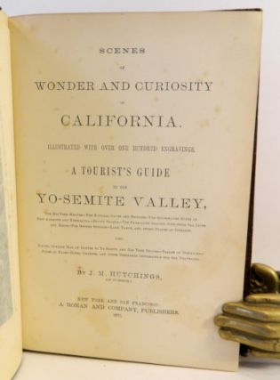 Scenes of Wonder and Curiosity in California. ... A Tourist's Guide to the Yo-Semite Valley,; The Big Tree Groves - The Natural Caves and Bridges - The Quicksilver Mines of New Almaden and Henriquita - Mount Shasta - The Farallone Islands, with their Sea Lions and Birds - The Geyser Springs - Lake Tahoe, and other places of interest. Also Giving Outline Map of Routes to Yo-Semite and the Big Tree Groves - Tables of Distances - Rates of Fair- Hotel Charges, and other desirable information for the Traveller.