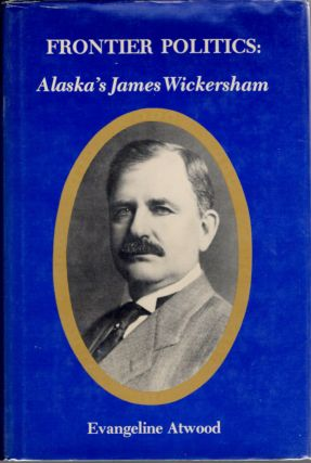 Frontier Politics; Alaska's James Wickersham. Evangeline Atwood